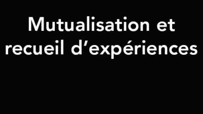 mutualisation et recueil expériences